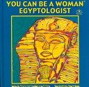 You Can Be a Woman Egyptologist