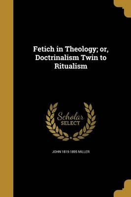 FETICH IN THEOLOGY OR DOCTRINA