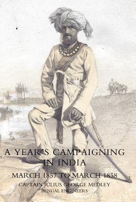 Year's Campaigning in India from March 1857 to March 1858
