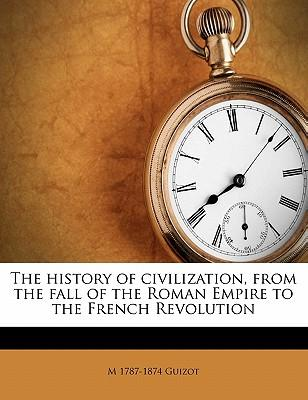 The History of Civilization, from the Fall of the Roman Empire to the French Revolution