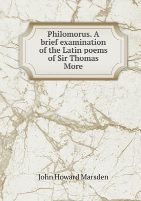 Philomorus. a Brief Examination of the Latin Poems of Sir Thomas More