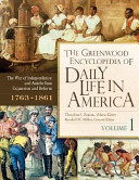 The Greenwood Encyclopedia of Daily Life in America: The War of Independence and antebellum expansion and reform, 1763-1861