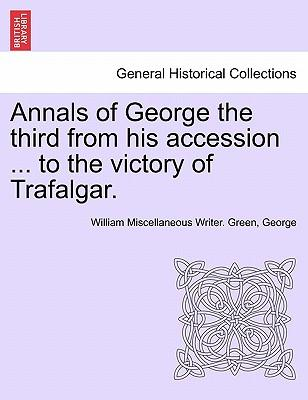 Annals of George the third from his accession ... to the victory of Trafalgar