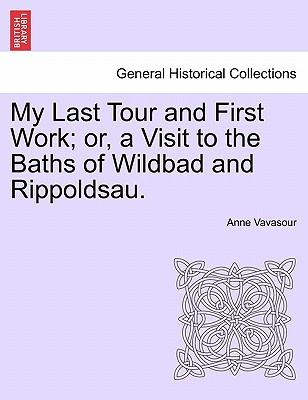 My Last Tour and First Work; or, a Visit to the Baths of Wildbad and Rippoldsau