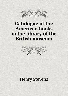 Catalogue of the American Books in the Library of the British Museum