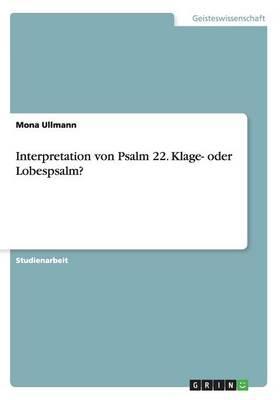 Interpretation von Psalm 22. Klage- oder Lobespsalm?