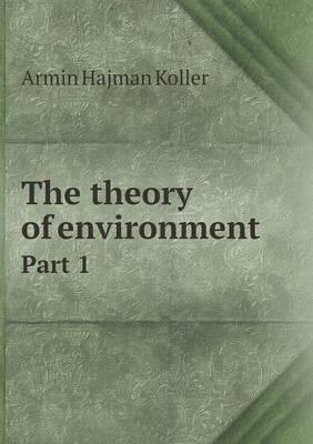 The Theory of Environment Part 1