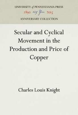 Secular and Cyclical Movement in the Production and Price of Copper