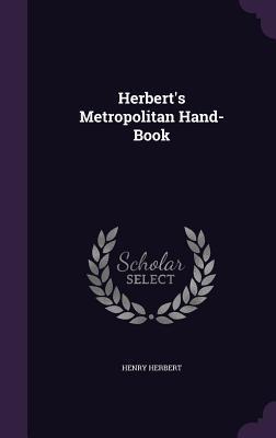 Herbert's Metropolitan Hand-Book