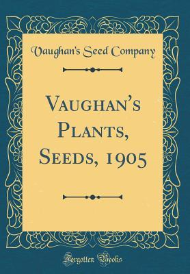 Vaughan's Plants, Seeds, 1905 (Classic Reprint)