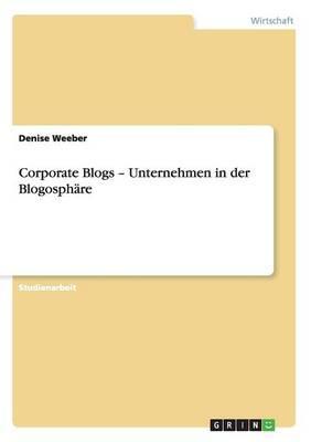Corporate Blogs - Unternehmen in der Blogosphäre