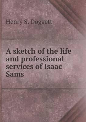 A Sketch of the Life and Professional Services of Isaac Sams