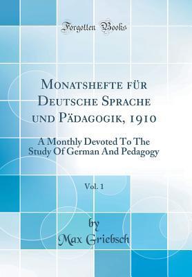 Monatshefte für Deutsche Sprache und Pädagogik, 1910, Vol. 1