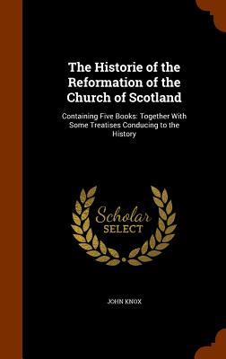 The Historie of the Reformation of the Church of Scotland
