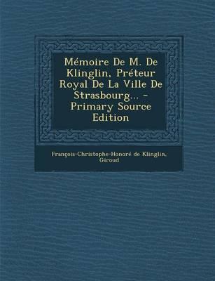 Memoire de M. de Klinglin, Preteur Royal de La Ville de Strasbourg... - Primary Source Edition