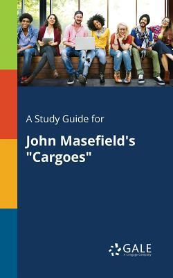 """A Study Guide for John Masefield's """"Cargoes"""""""
