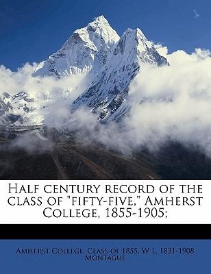 Half Century Record of the Class of Fifty-Five, Amherst College, 1855-1905;