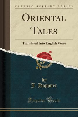 Oriental Tales Translated Into English Verse (Classic Reprint)