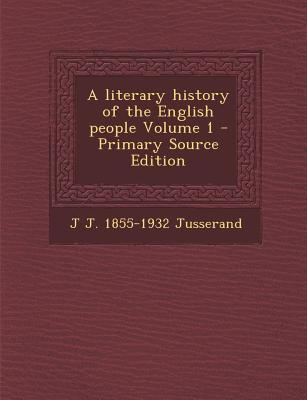 A Literary History of the English People Volume 1 - Primary Source Edition