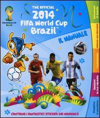 The official 2014 Fifa World Cup Brazil. Il manuale. Con adesivi