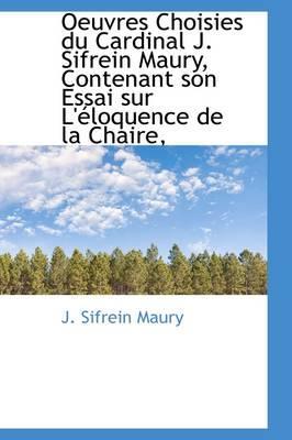 Oeuvres Choisies Du Cardinal J. Sifrein Maury, Contenant Son Essai Sur L' Loquence de La Chaire,