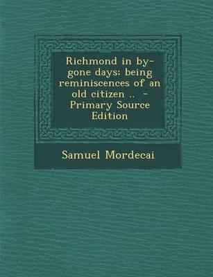 Richmond in By-Gone Days; Being Reminiscences of an Old Citizen .. - Primary Source Edition