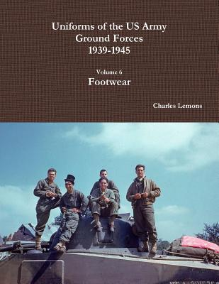 Uniforms of the Us Army Ground Forces 1939-1945, Volume 6, Footwear