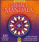Il libro dei Mandala. Energia, meditazione e guarigione. 100 cerchi sacri