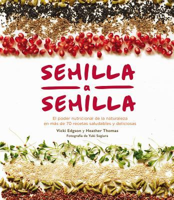 Semilla a semilla / Amazing Edible Seeds