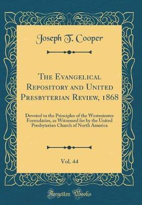 The Evangelical Repository and United Presbyterian Review, 1868, Vol. 44
