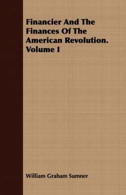 Financier And The Finances Of The American Revolution I