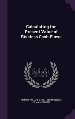 Calculating the Present Value of Riskless Cash Flows