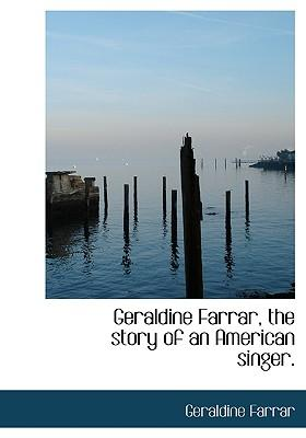 Geraldine Farrar, the Story of an American Singer