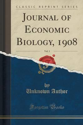 Journal of Economic Biology, 1908, Vol. 3 (Classic Reprint)