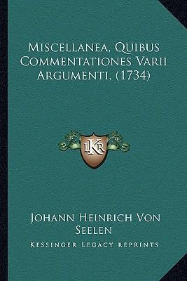 Miscellanea, Quibus Commentationes Varii Argumenti, (1734) Miscellanea, Quibus Commentationes Varii Argumenti, (1734)