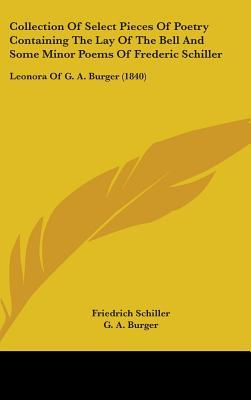 Collection of Select Pieces of Poetry Containing the Lay of the Bell and Some Minor Poems of Frederic Schiller