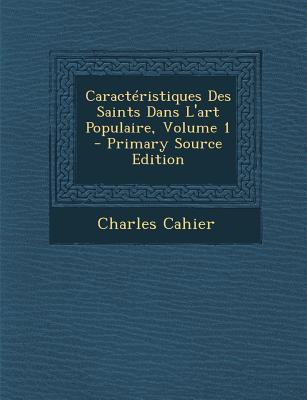 Caracteristiques Des Saints Dans L'Art Populaire, Volume 1