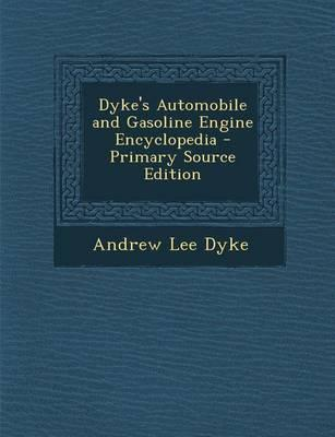 Dyke's Automobile and Gasoline Engine Encyclopedia