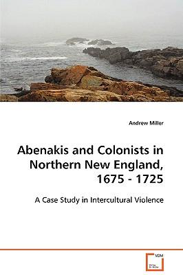 Abenakis and Colonists in Northern New England, 1675-1725