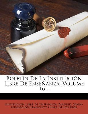 Boletin de La Institucion Libre de Ensenanza, Volume 16...