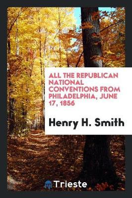 All the Republican National Conventions from Philadelphia, June 17, 1856