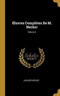 Oeuvres Complètes de M. Necker; Volume 3