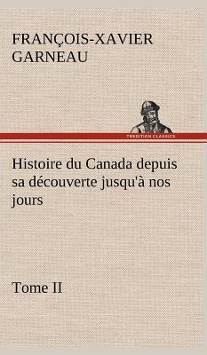 Histoire du Canada Depuis Sa Découverte Jusqu a Nos Jours Tome II