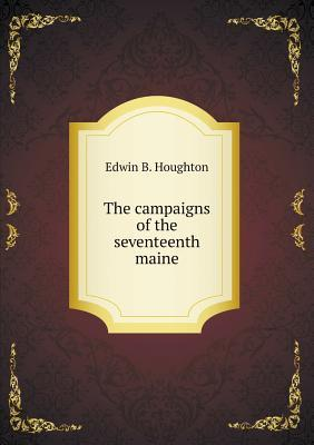 The Campaigns of the Seventeenth Maine