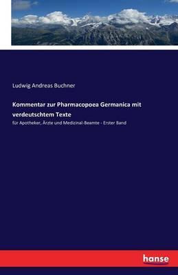 Kommentar zur Pharmacopoea Germanica mit verdeutschtem Texte