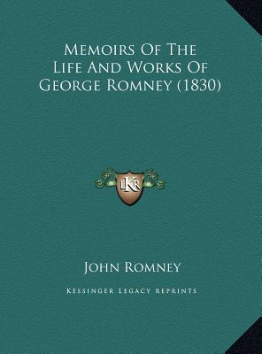 Memoirs of the Life and Works of George Romney (1830) Memoirs of the Life and Works of George Romney (1830)