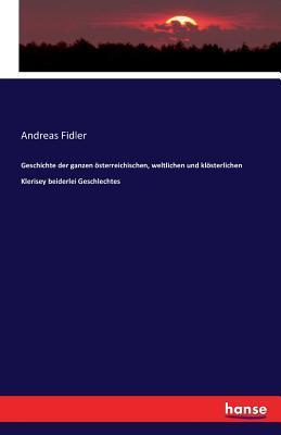 Geschichte der ganzen österreichischen, weltlichen und klösterlichen Klerisey beiderlei Geschlechtes