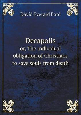 Decapolis Or, the Individual Obligation of Christians to Save Souls from Death