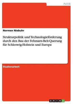 Strukturpolitik und Technologieförderungdurch den Bau der Fehmarn-Belt-Querungfür Schleswig-Holstein und Europa