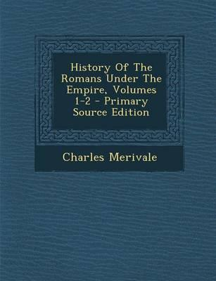 History of the Romans Under the Empire, Volumes 1-2 - Primary Source Edition
